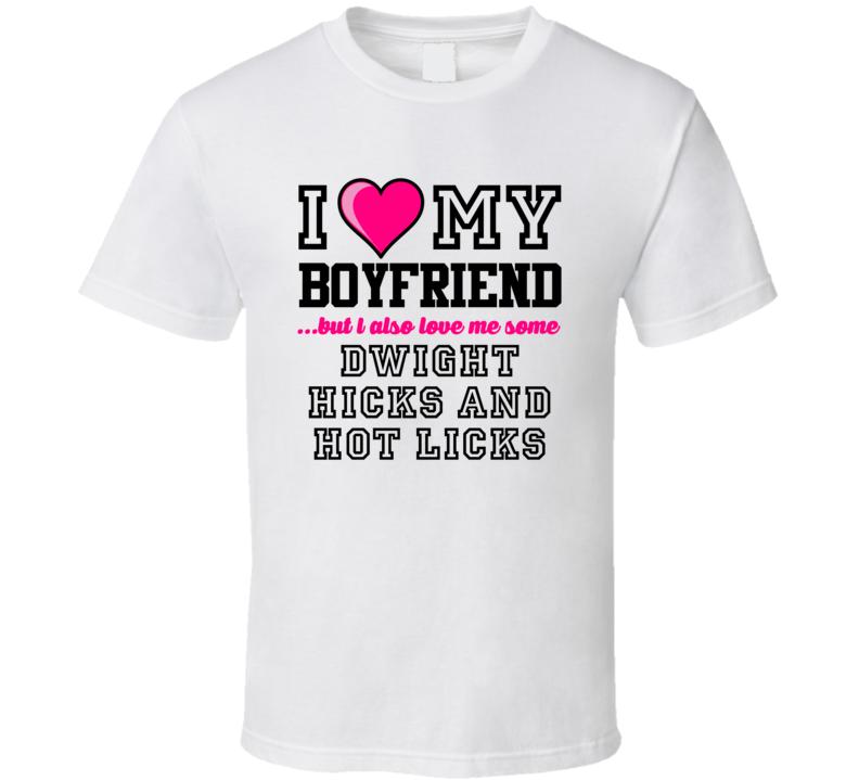Love My Boyfriend And Dwight Hicks and Hot Licks Dwight Hicks San Francisco Defense Football Player Nickname T Shirt