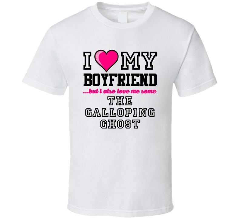 Love My Boyfriend And Galloping Ghost Harold Red Grange Football Player Nickname T Shirt
