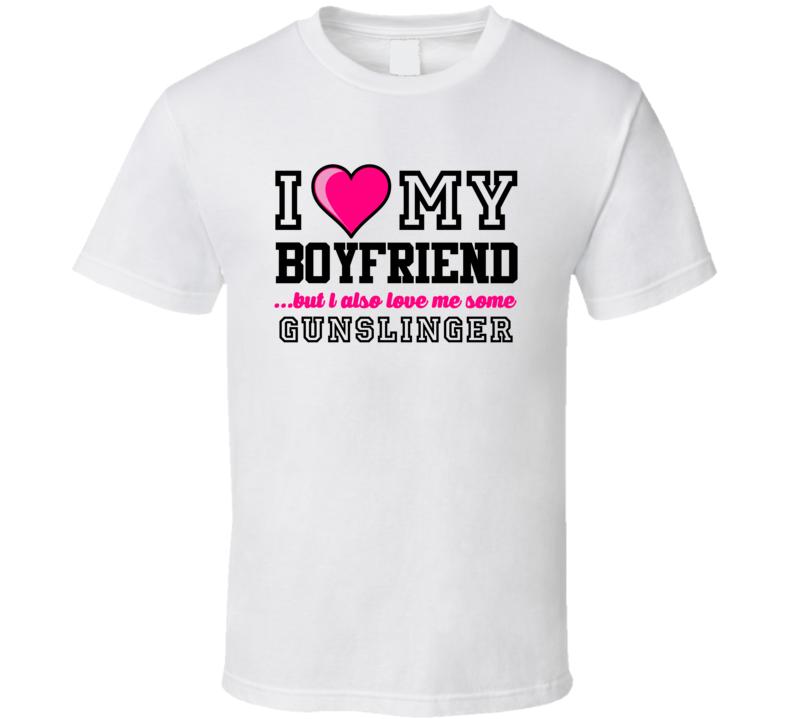 Love My Boyfriend And Gunslinger Brett Favre Football Player Nickname T Shirt