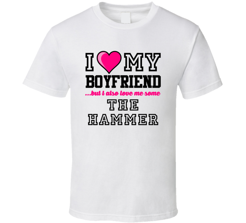 Love My Boyfriend And Hammer Jessie Tuggle Football Player Nickname T Shirt