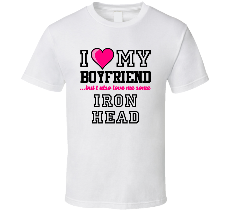 Love My Boyfriend And Iron Head Craig Heyward Football Player Nickname T Shirt