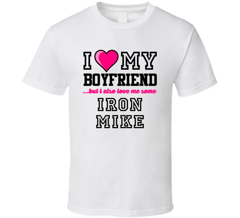 Love My Boyfriend And Iron Mike Mike Ditka Football Player Nickname T Shirt