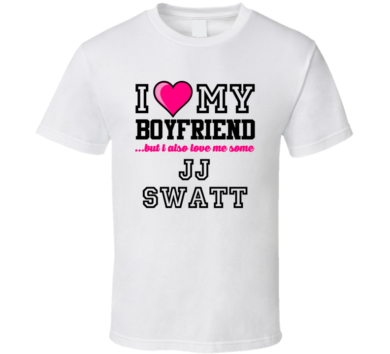 Love My Boyfriend And J.J. Swatt J.J. Watt Football Player Nickname T Shirt