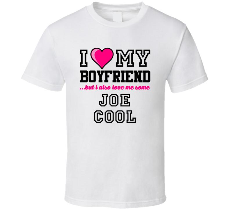 Love My Boyfriend And Joe Cool Joe Montana Football Player Nickname T Shirt
