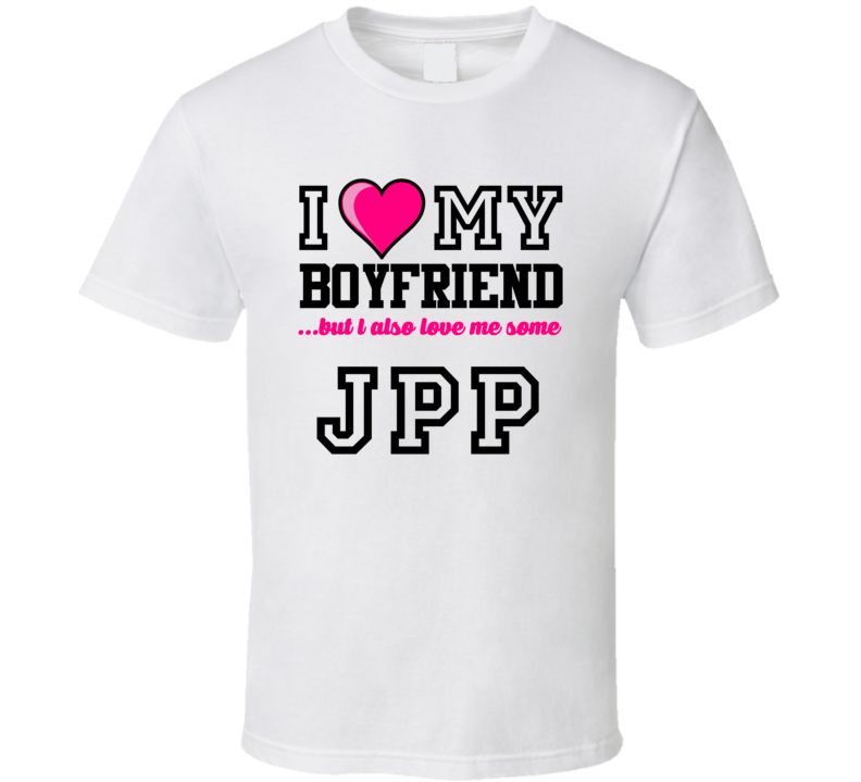 Love My Boyfriend And JPP Jason Pierre-Paul Football Player Nickname T Shirt