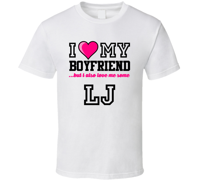 Love My Boyfriend And L.J. Larry Johnson Football Player Nickname T Shirt