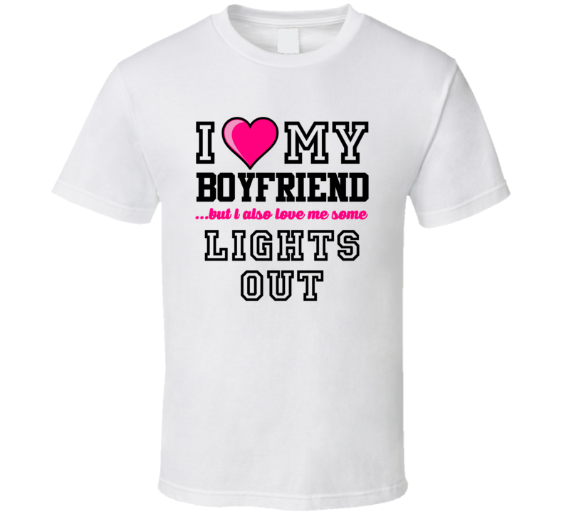 Love My Boyfriend And Lights Out Shawne Merriman Football Player Nickname T Shirt