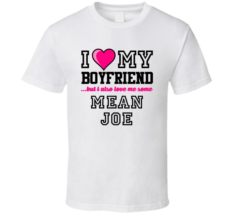 Love My Boyfriend And Mean Joe Joe Greene Football Player Nickname T Shirt