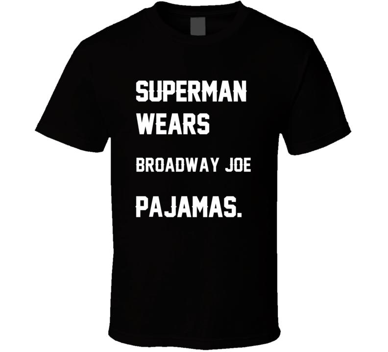 Wears Broadway Joe Joe Namath Pajamas Football Player Nickname T Shirt