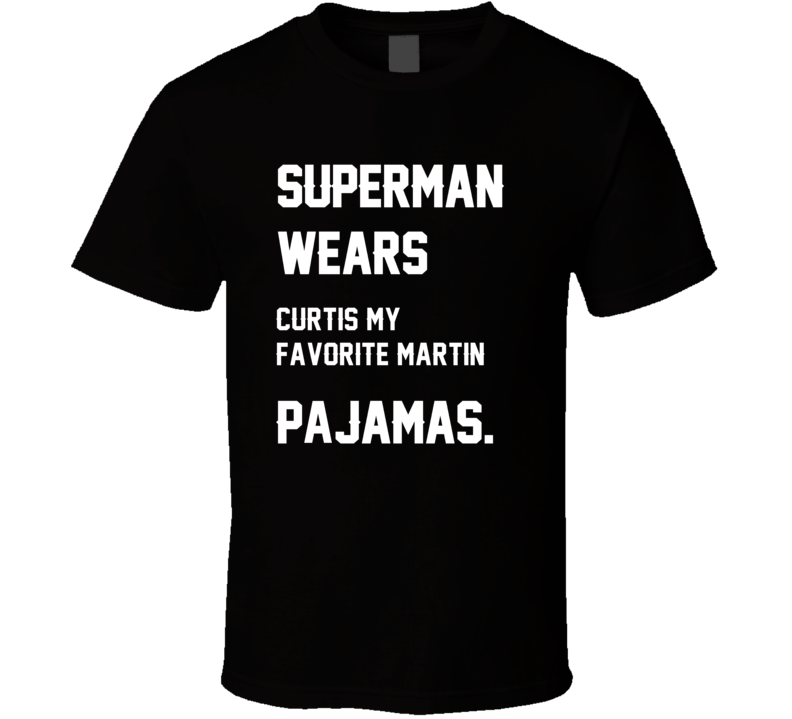 Wears Curtis My Favorite Martin Curtis Martin Pajamas Football Player Nickname T Shirt