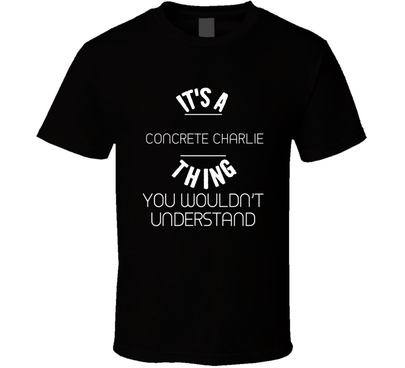 Concrete Charlie Chuck Bednarik Thing Wouldn't Understand Football Player Nickname T Shirt