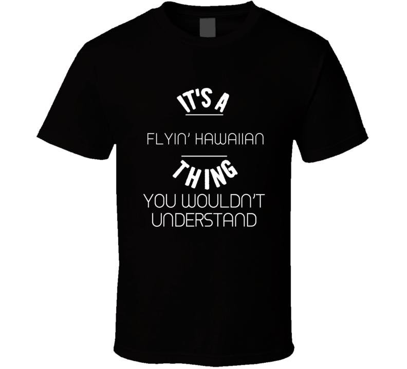 Flyin' Hawaiian Troy Polamalu Thing Wouldn't Understand Football Player Nickname T Shirt