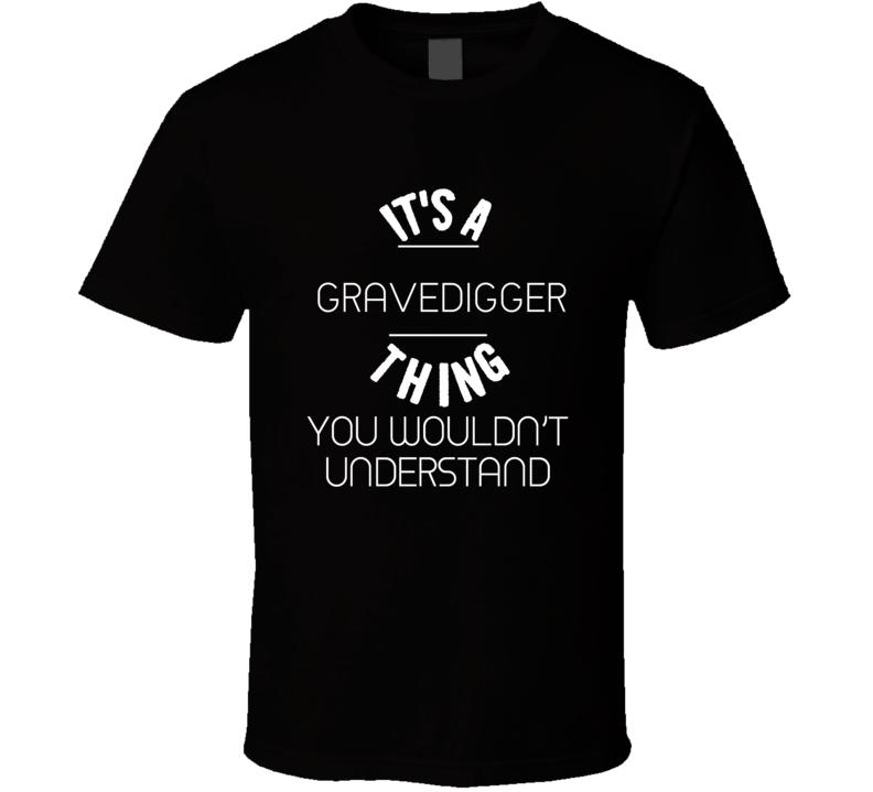 Gravedigger Gilbert Brown Thing Wouldn't Understand Football Player Nickname T Shirt