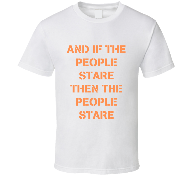 Rihanna Celebrity Inspired Tshirt And If The People Stare Then The People Stare