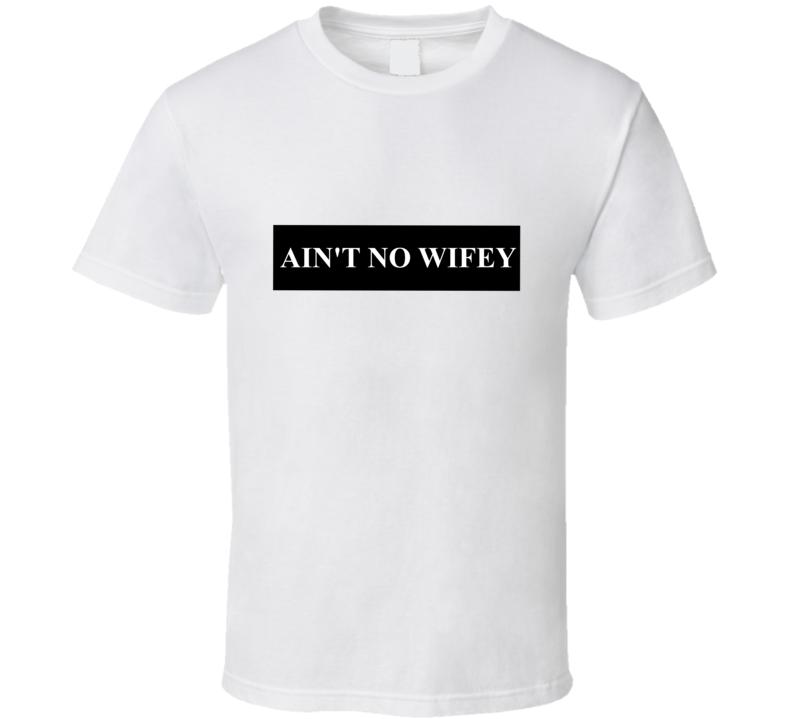 Ain't No Wifey Style Fashion T Shirt