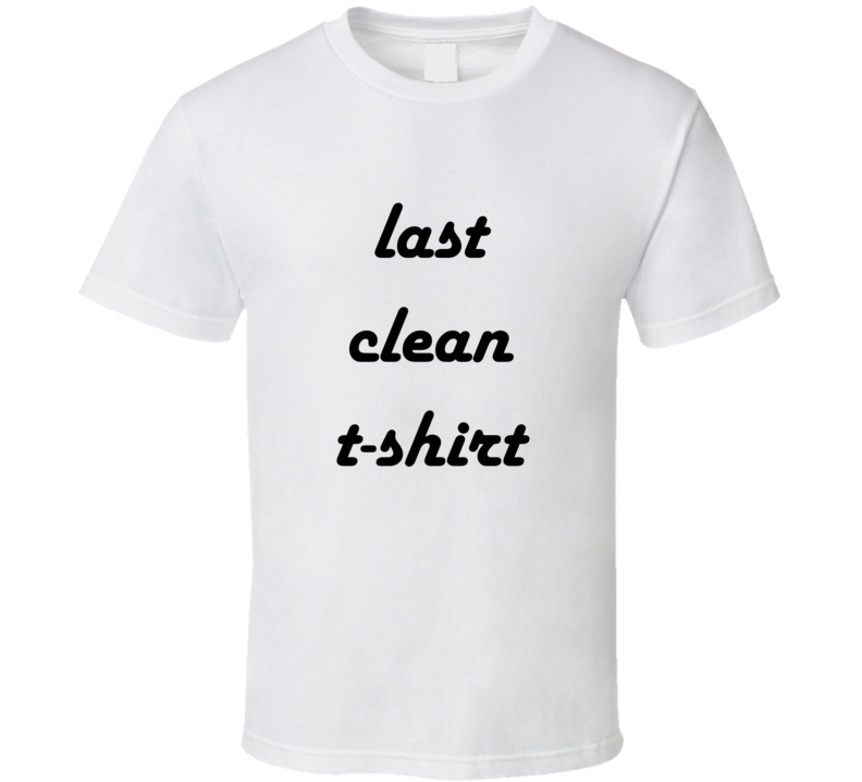 Last Clean T-Shirt Celebrity Inspired
