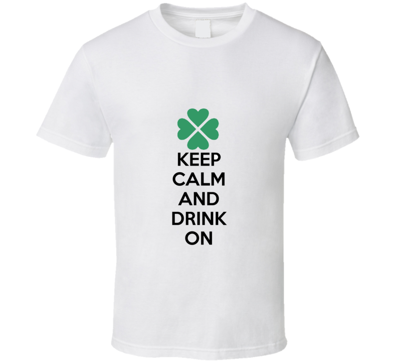 St Patricks Day Keep Calm And Drink On T Shirt