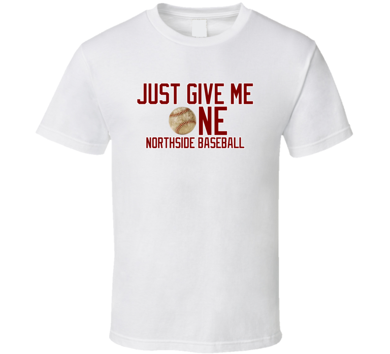 Chicago Northside Baseball Just Give Me One White Tshirt