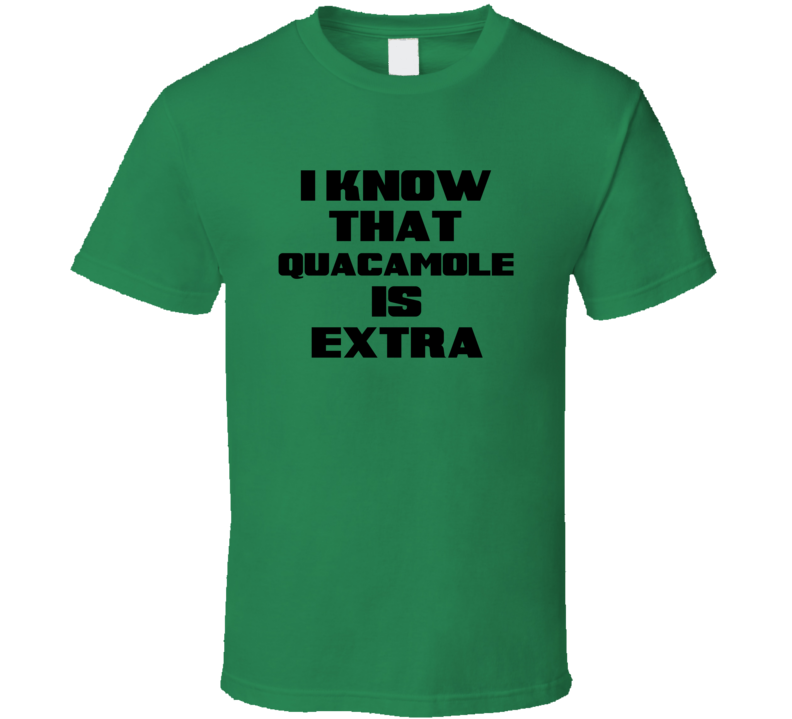 I Know That Quacamole Is Extra Humor Tshirt