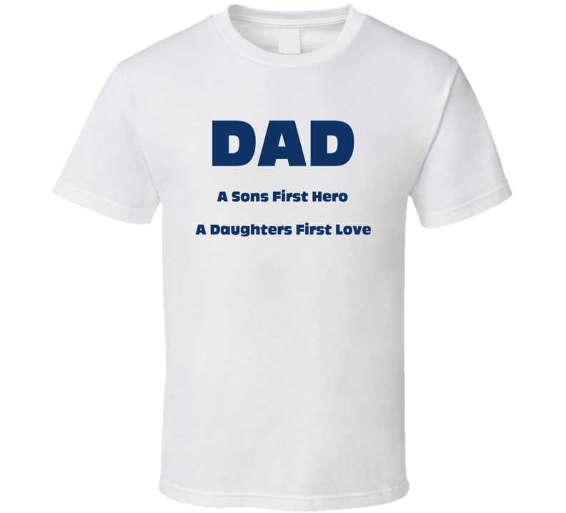 Fathers Day Dad Sons First Hero Daughters First Love Tshirt