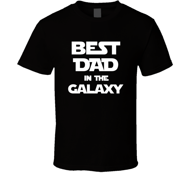Fathers Day Best Dad In The Galaxy Tshirt