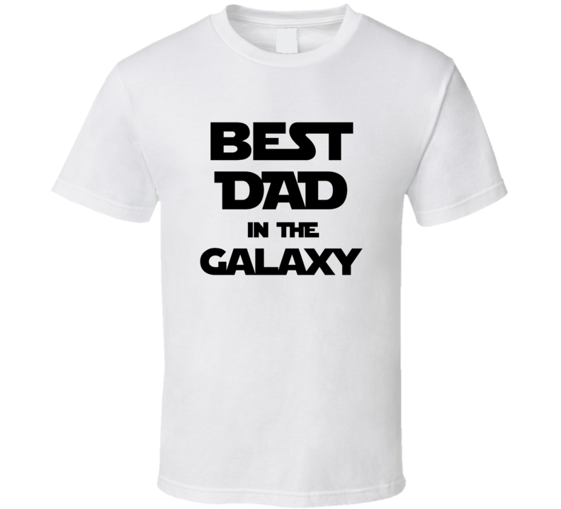 Fathers Day Best Dad In The Galaxy White Tshirt