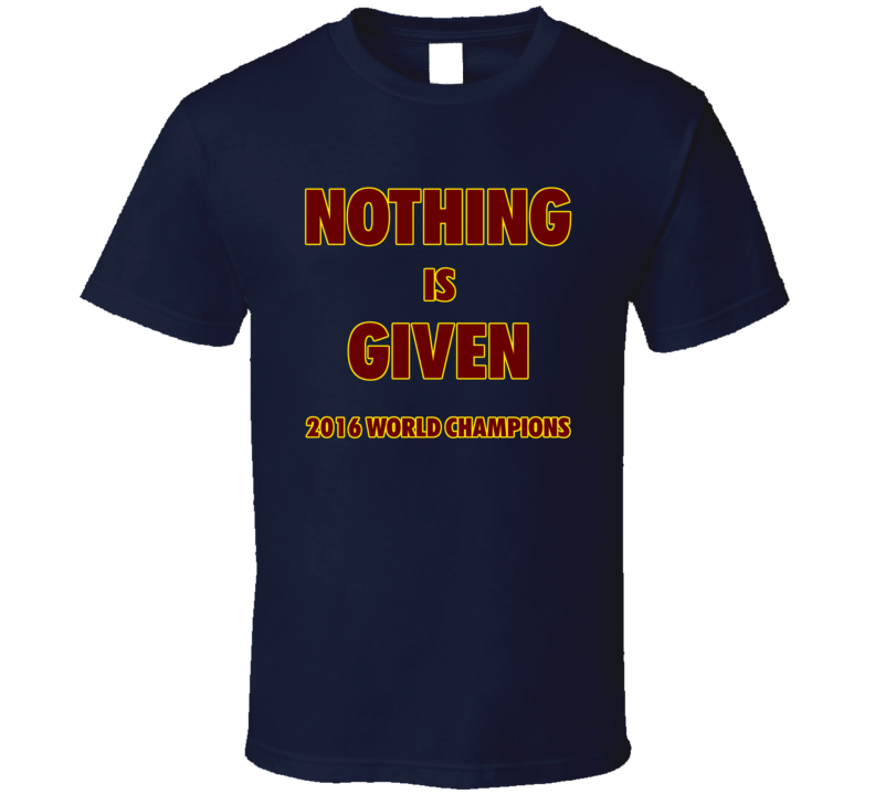 Cleveland Basketball 2016 World Champions Nothing Is Given Fan Tshirt