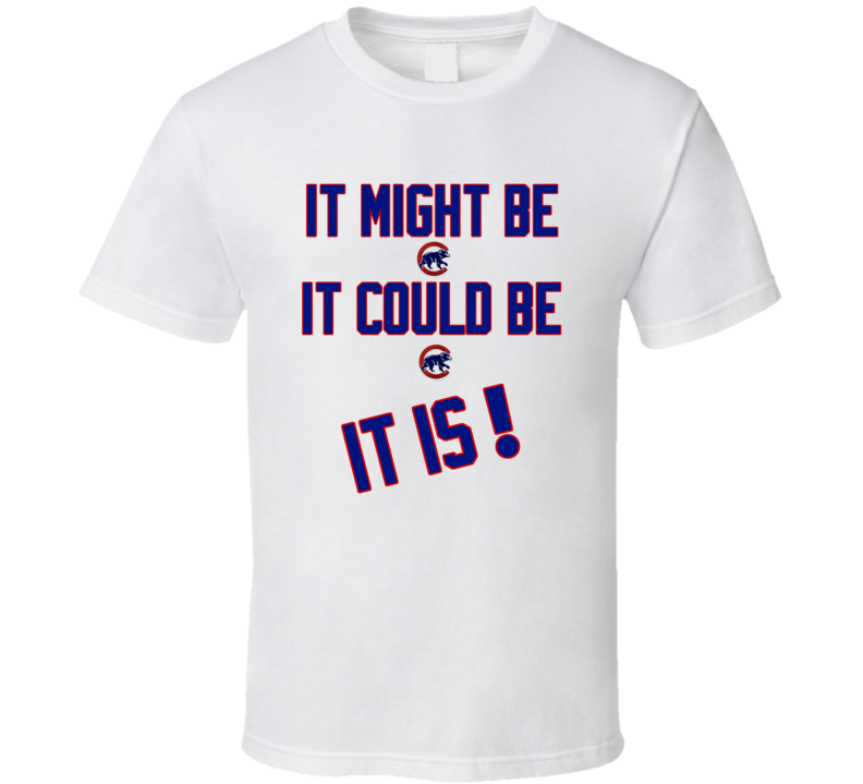 Chicago Cubs Baseball Inspired It Might Be It Could Be It Is Fan Tshirt