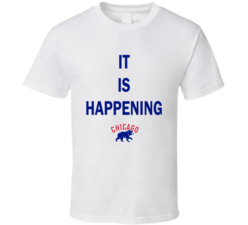 Chicago Cubs Inspired Baseball It Is Happening Fan Tshirt
