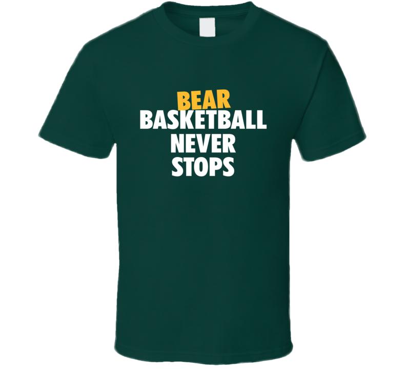 Baylor College Basketball Bear Basketball Never Stops Fan Tshirt
