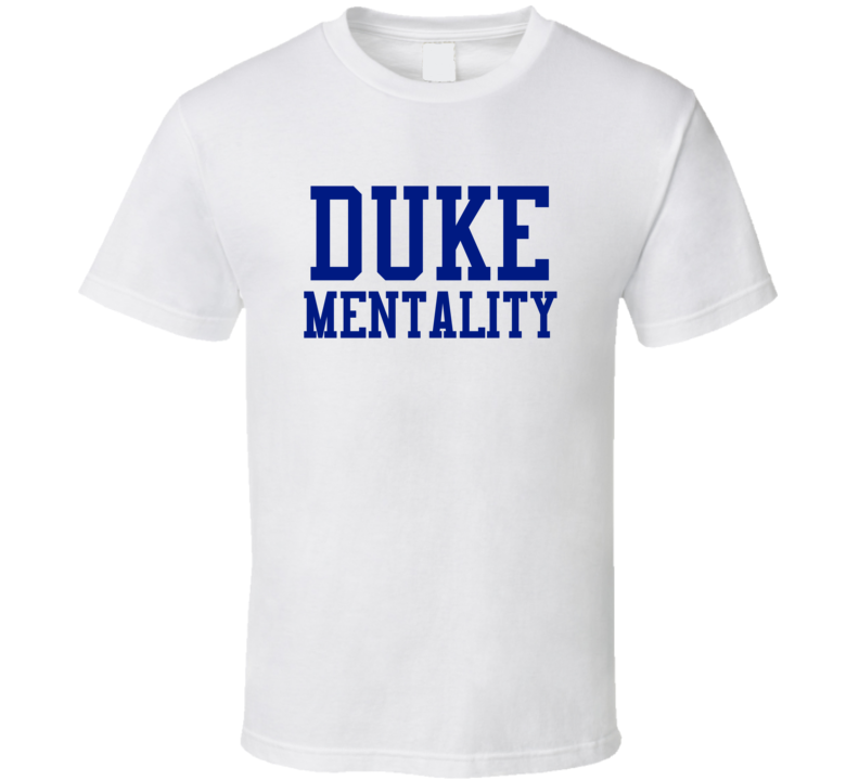 Duke College Basketball Duke Mentality Fan Tshirt
