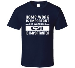 Home Work Is Important Watching Csi Funny Tv Show T Shirt