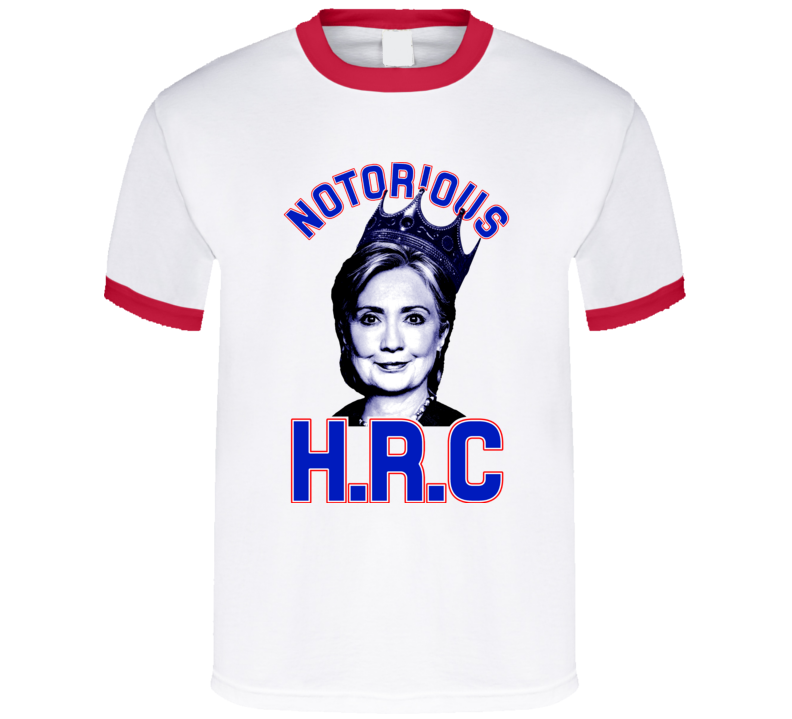 Notorious HRC Hilary Clinton President 2016 Campaign Support T Shirt