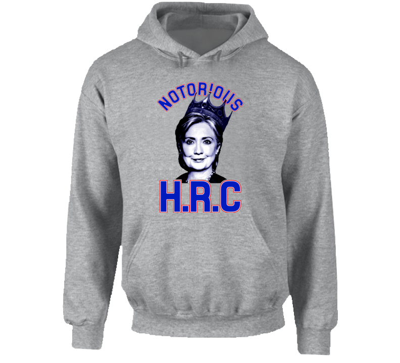Notorious HRC Hilary Clinton President 2016 Campaign Support Hoodie