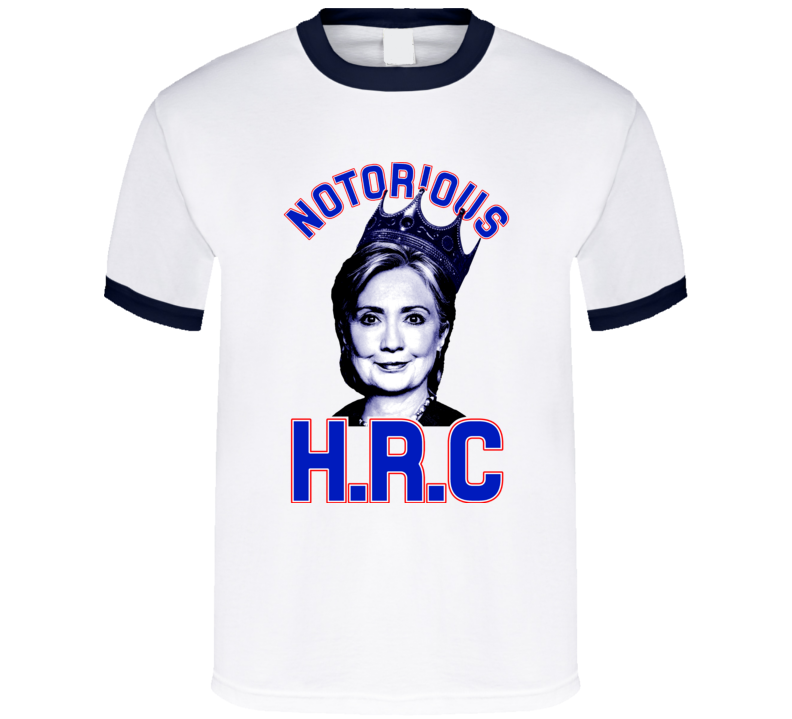 Notorious HRC BIG Hilary President 2016 Campaign Support T Shirt