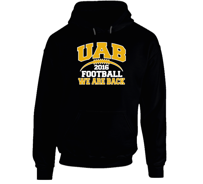 UAB Football 2016 We Are Back Birmingham Alabama Fan Pullover Hoodie