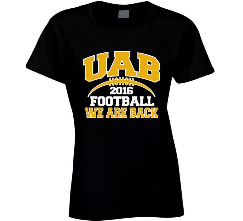UAB Football 2016 We Are Back Birmingham Alabama Fan Ladies T Shirt