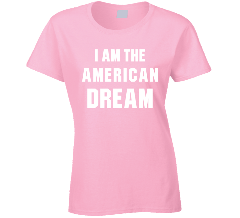 I Am The American Dream Ladies Funny T Shirt Worn by Britney Spears