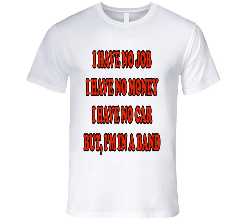 I Have No Job No Money No Car But Im In A Band Funny Harry Styles Tee