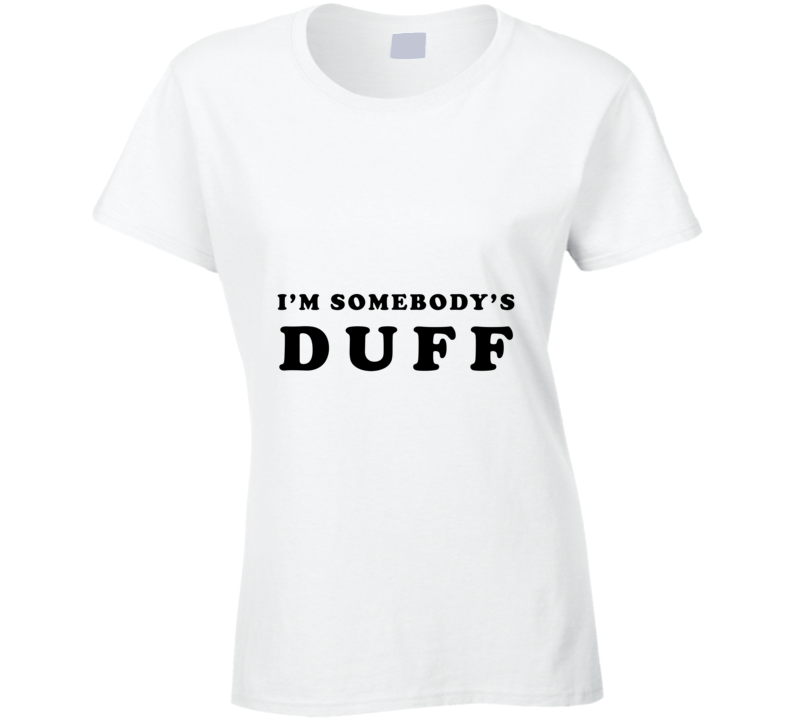 Im Somebodys Duff Cool Ladies Tee Worn On Reality TV By Kylie Jenner