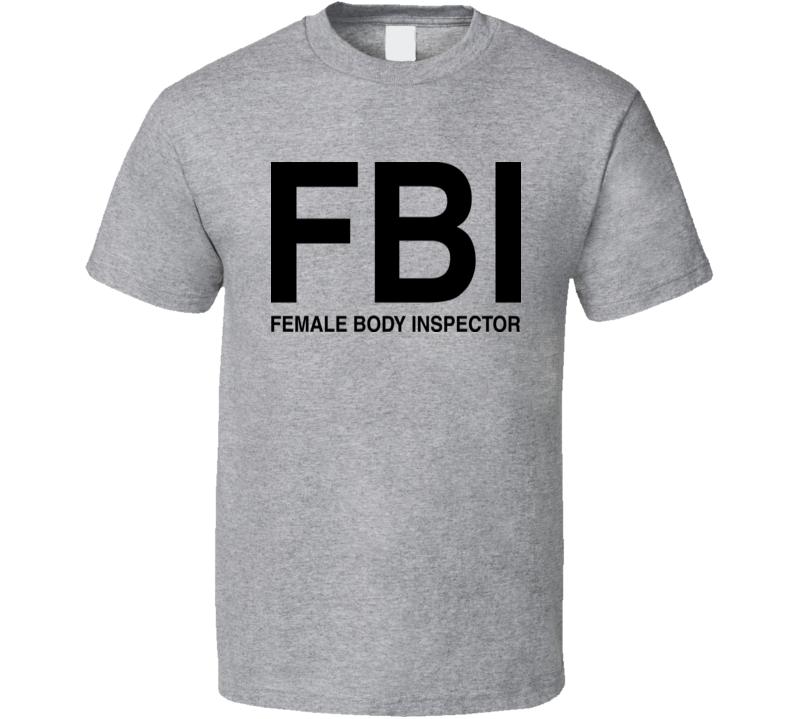Girls Gone Wild FBI Female Body Inspector Funny Cotton TV Show T Shirt
