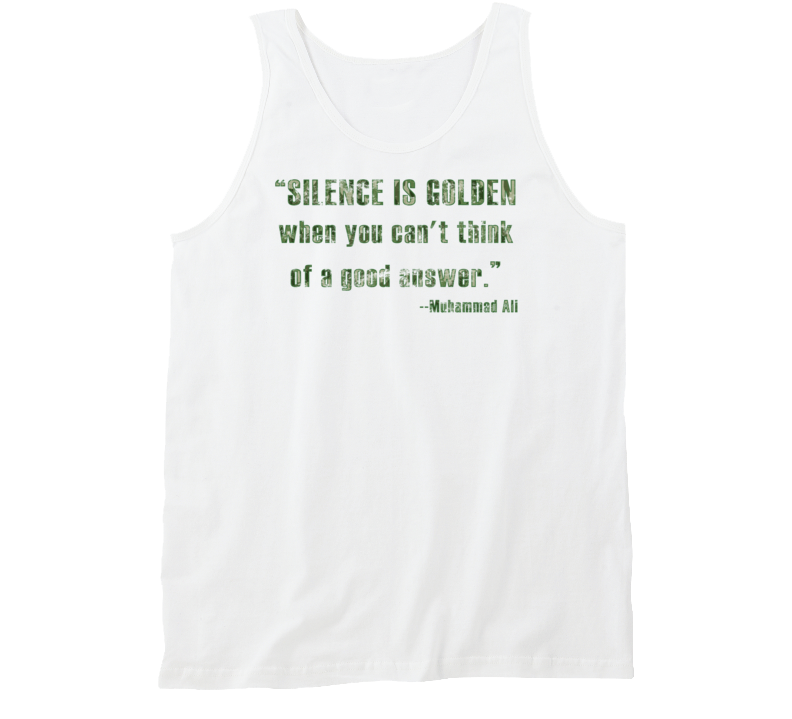 Silence Is Golden Good Answer RIP Muhammad Ali Quote Worn Look Tanktop