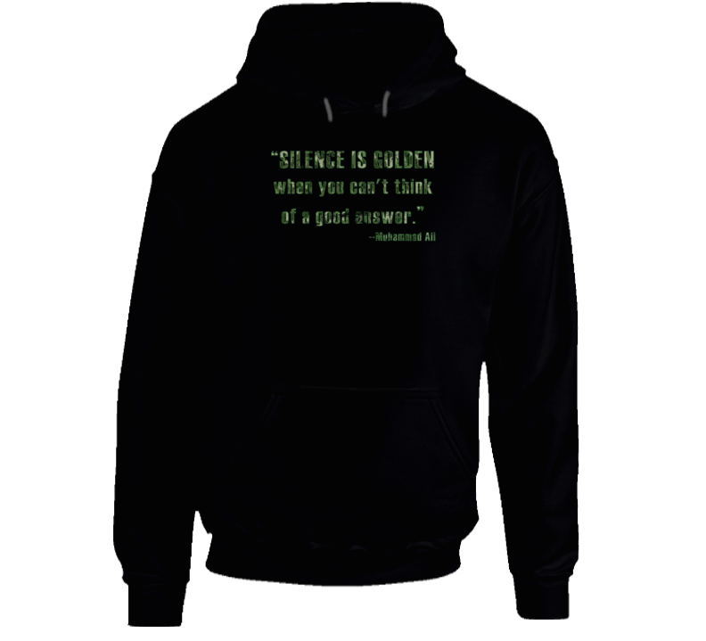 Silence Is Golden When You Can't Think Muhammad Ali Worn Look Hoodie
