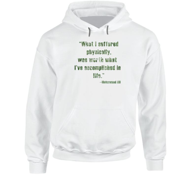 What I Suffered Physically Muhammad Ali Boxing Champ Worn Look Hoodie