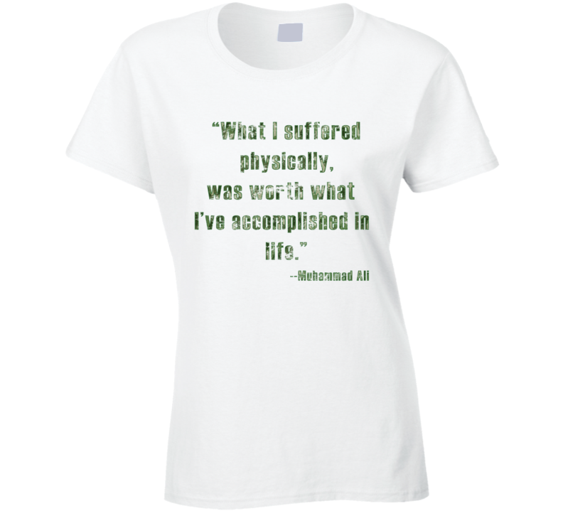 What I Suffered Physically Muhammad Ali Quote Worn Look Ladies T Shirt