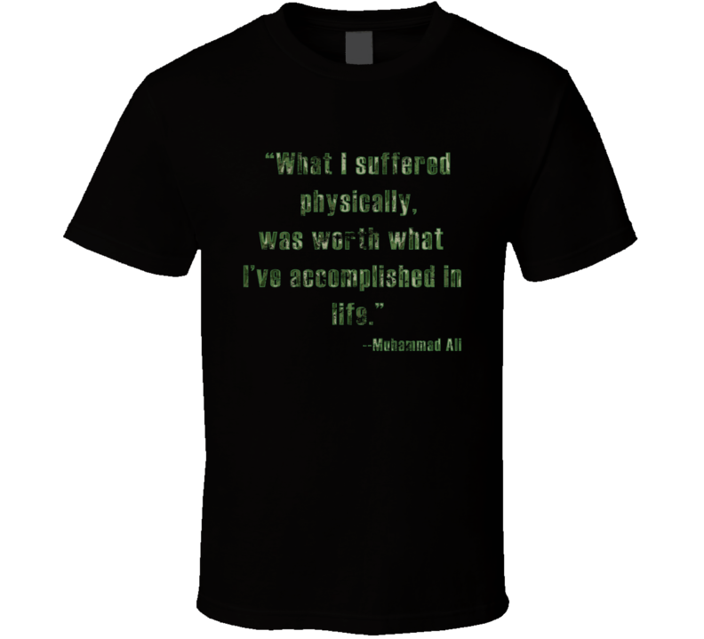 Muhammad Ali Quote What I Suffered I've Accomplished Worn Look T Shirt