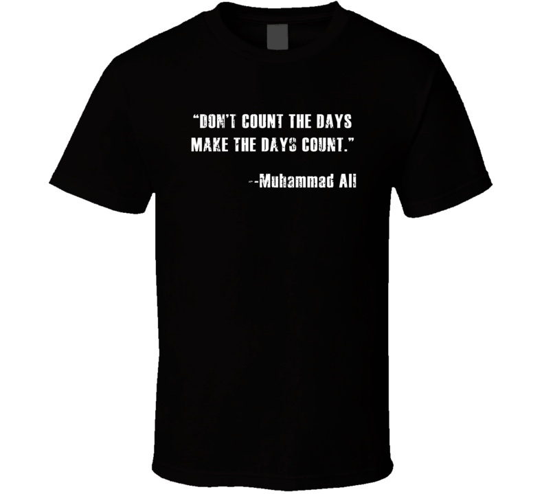 Muhammad Ali Don't Count Days Make Days Count Worn Look Boxing T Shirt