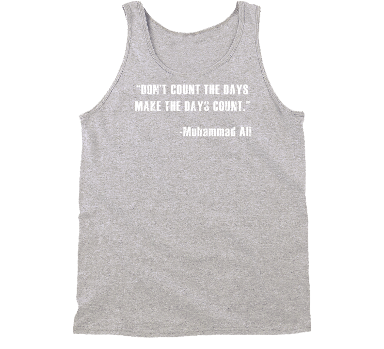 Dont Count the Days Make the Days Quote Muhammad Ali Worn Look Tanktop