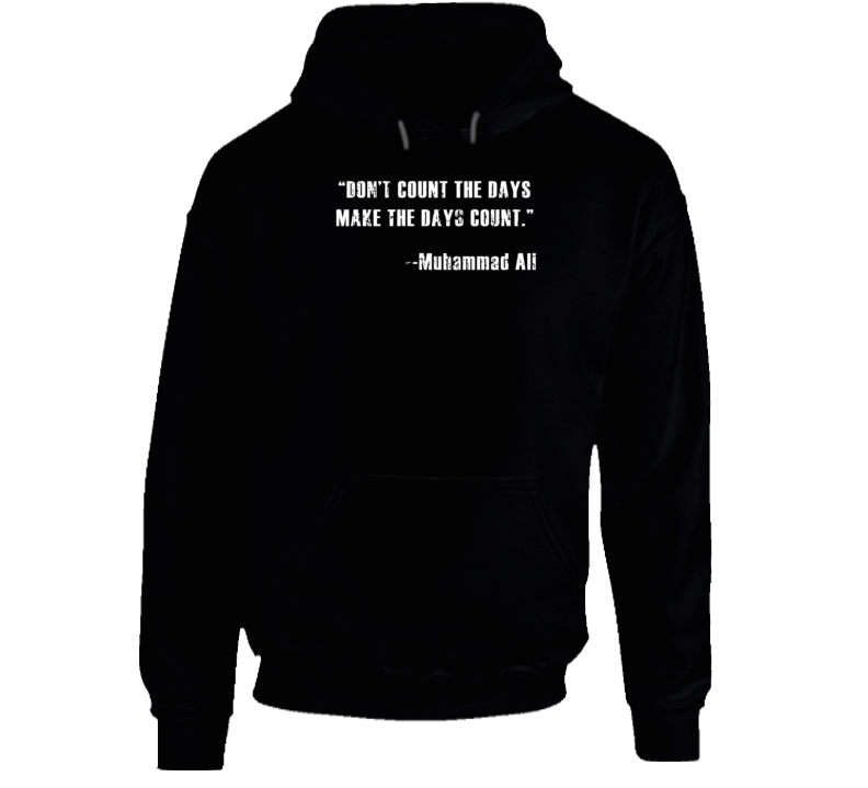 Muhammad Ali Dont Count the Days Make the Days Count Worn Look Hoodie