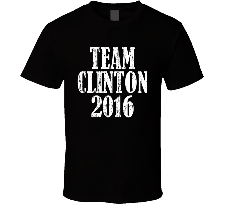 Team Clinton 2016 Political Elections Worn Look Cool T Shirt